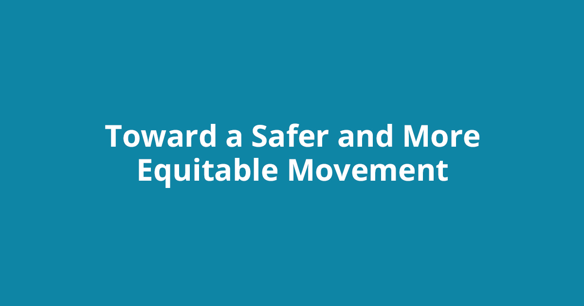 Toward a Safer and More Equitable Movement